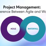 Project Management: The Difference Between Agile and Waterfall