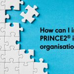How can I integrate PRINCE2<sup>®</sup> into my organisation?