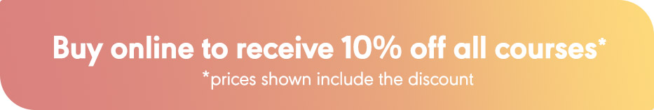 Buy online to receive 10% off all courses