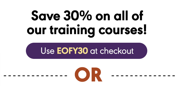 Save 30% on all of our training courses! Use EOFY30 at checkout.